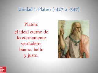 Unidad 1: Platón (-427 a -347)