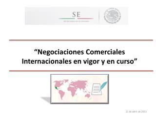 �Negociaciones Comerciales Internacionales en vigor y en curso�