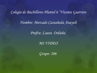 """Colegio de Bachilleres Plantel 6 """"Vicente Guerrero Nombre: Mercado Castañeda Anayeli"""