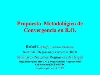 Propuesta  Metodológica de Convergencia en R.O.