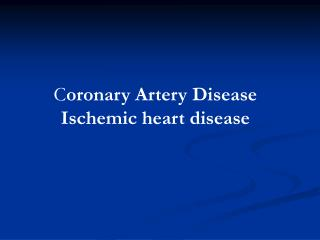 C oronary Artery Disease Ischemic heart disease