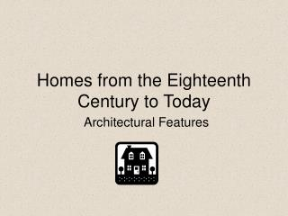 Homes from the Eighteenth Century to Today