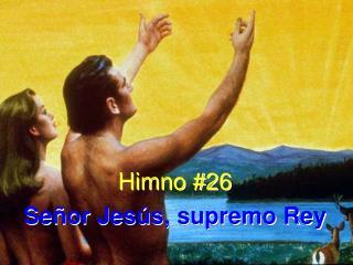 Himno #26 Señor Jesús, supremo Rey