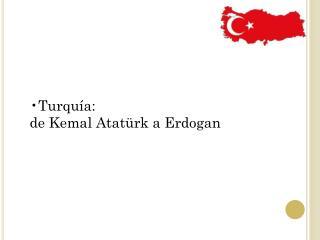 Turquía:  de Kemal Atatürk a  Erdogan