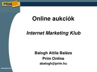 Online auk ciók Internet Marketing Klub Balogh Attila Balázs Prim Online abalogh@prim.hu