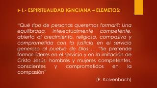 I.- ESPIRITUALIDAD IGNCIANA – ELEMETOS: