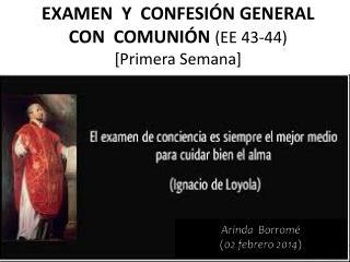 EXAMEN  Y  CONFESIÓN GENERAL  CON  COMUNIÓN  (EE 43-44) [Primera Semana]
