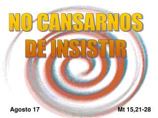 NO CANSARNOS DE INSISTIR