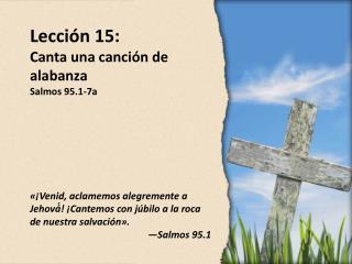 Lección  15: Canta una canción de alabanza Salmos 95.1-7a