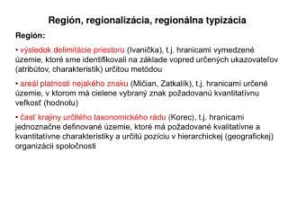 Región, regionalizácia, regionálna typizácia Región: