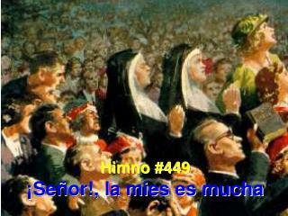 Himno #449 ¡Señor!, la mies es mucha