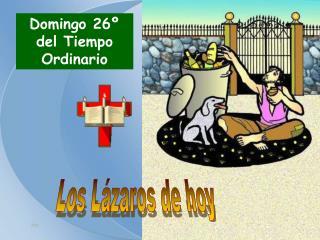 Los Lázaros de hoy