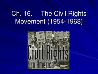 Ch. 16.	The Civil Rights Movement (1954-1968)