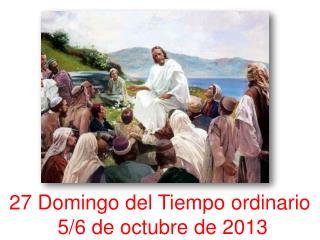 27 Domingo del Tiempo ordinario  5/6 de octubre de 2013