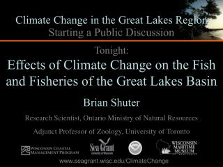 Tonight: Effects of Climate Change on the Fish and Fisheries of the Great Lakes Basin Brian Shuter
