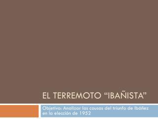 """El terremoto """" ibañista """""""