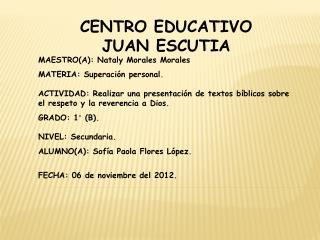 CENTRO EDUCATIVO  JUAN ESCUTIA MAESTRO(A ):  Nataly  Morales  Morales