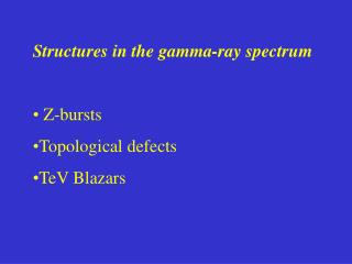 Structures in the gamma-ray spectrum Z-bursts Topological defects TeV Blazars