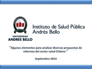 """"""" Algunos  elementos para analizar diversas propuestas de reformas del sector salud Chileno  """""""