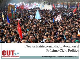 Nueva Institucionalidad Laboral en el Próximo Ciclo Político