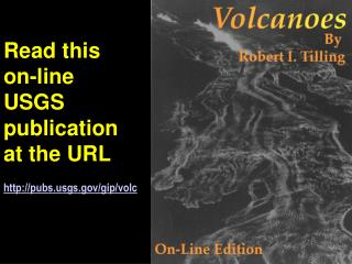 Read this  on-line  USGS  publication  at the URL pubsgs/gip/volc