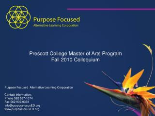 Purpose Focused  Alternative Learning Corporation Contact Information: Phone 562 587-1074