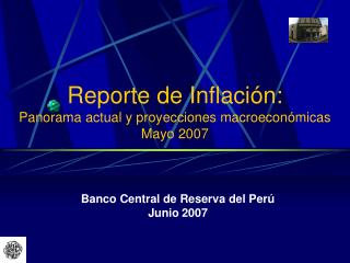 Reporte de Inflación: Panorama actual y proyecciones macroeconómicas Mayo 2007