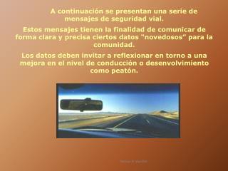 A continuación se presentan una serie de mensajes de seguridad vial.