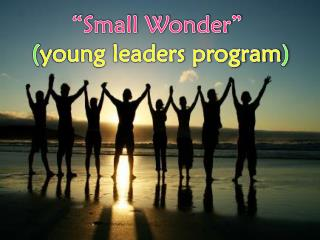 """Small  W onder""  ( young leaders program )"