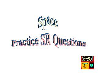 Space  Practice SR Questions