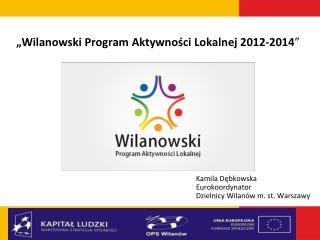 """""""Wilanowski Program Aktywności Lokalnej 2012-2014 """""""