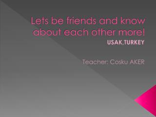 Lets be friends and know about  each other more!