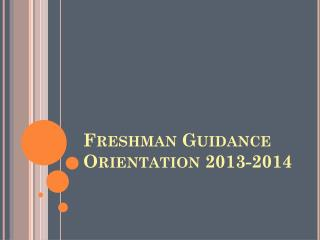 Freshman Guidance Orientation 2013-2014