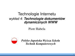 Technologie Internetu wykład 4: Technologie dokumentów dynamicznych WWW Piotr Habela