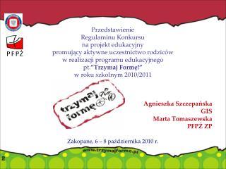 Agnieszka Szczepańska GIS Marta Tomaszewska  PFPŻ ZP Zakopane, 6 – 8 października 2010 r.