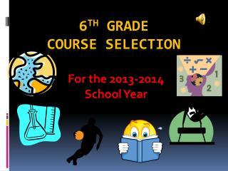 6 th  Grade  Course Selection