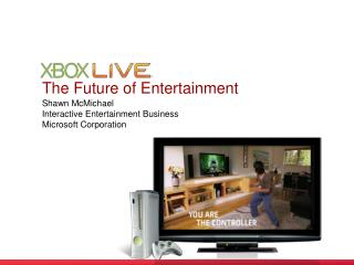 The Future of Entertainment Shawn McMichael Interactive Entertainment Business