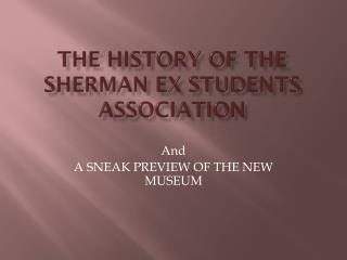 The history of the SHERMAN EX STUDENTS ASSOCIATION