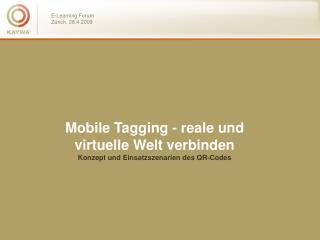 Mobile Tagging - reale und virtuelle Welt verbinden Konzept und Einsatzszenarien des QR-Codes
