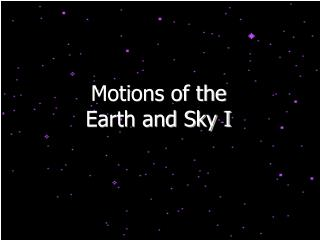 Motions of the Earth and Sky I