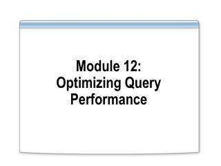 Module 12: Optimizing Query Performance