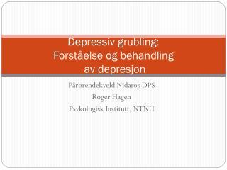 Depressiv grubling:  Forståelse og behandling  av depresjon