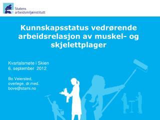 Kvartalsmøte i Skien 6. september  2012 Bo Veiersted,  overlege, drd. bove@stami.no