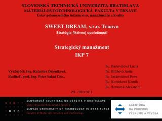 SWEET DREAM, s.r.o. Trnava Stratégia fiktívnej spoločnosti Strategický manažment IKP 7