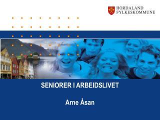 SENIORER I ARBEIDSLIVET Arne �san