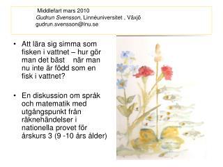 Middlefart mars 2010  Gudrun Svensson, Linn universitet , V xj   gudrun.svenssonlnu.se