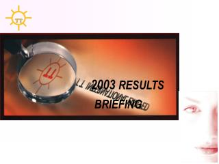 2003  RESULTS   BRIEFING