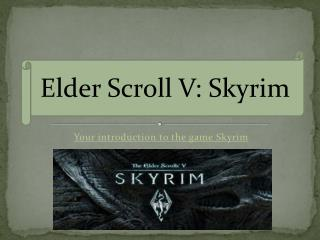 Your introduction to the  game Skyrim