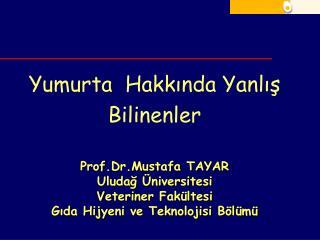 Yumurta  Hakkında Yanlış  Bilinenler Prof.Dr.Mustafa TAYAR Uludağ Üniversitesi