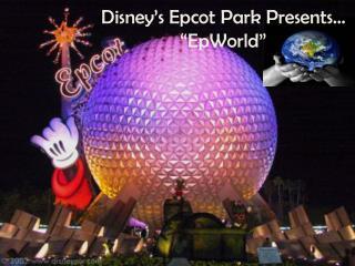 "Disney's Epcot Park Presents… "" EpWorld """